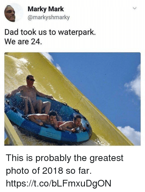 Dad, Funny, and Photo: Marky Mark  @markyshmarky  Dad took us to waterpark.  We are 24. This is probably the greatest photo of 2018 so far. https://t.co/bLFmxuDgON