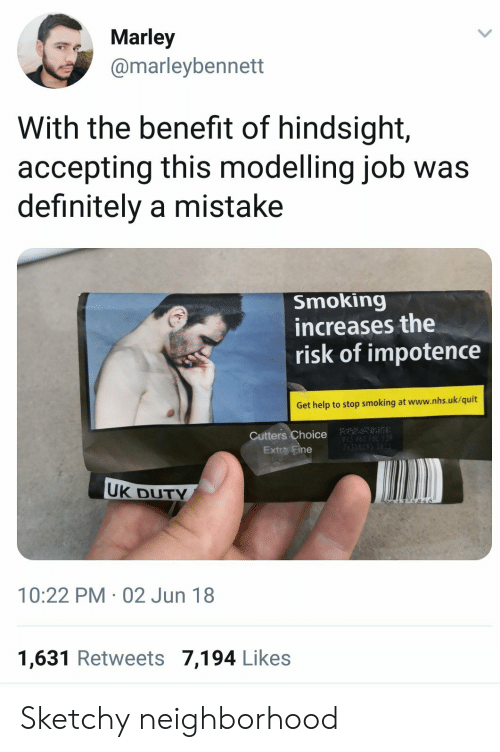 Stop Smoking: Marley  @marleybennett  With the benefit of hindsight,  accepting this modelling job was  definitely a mistake  Smoking  increases the  risk of impotence  Get help to stop smoking at www.nhs.uk/quit  Cutters Choice  Extra Fine  UK DUTY  10:22 PM 02 Jun 18  1,631 Retweets 7,194 Like:s Sketchy neighborhood