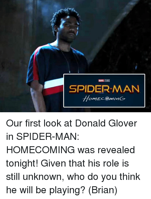 Donald Glover, Memes, and Spider: MARNE ST00S  SPIDERMAN Our first look at Donald Glover in SPIDER-MAN: HOMECOMING was revealed tonight!  Given that his role is still unknown, who do you think he will be playing?  (Brian)
