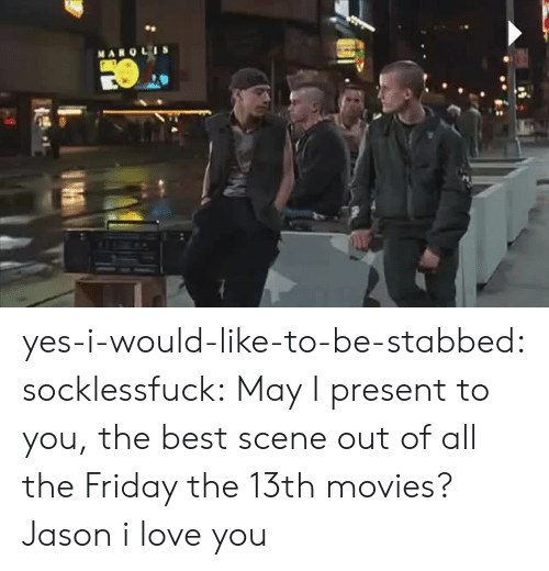 the best scene: MARQLIS yes-i-would-like-to-be-stabbed:  socklessfuck: May I present to you, the best scene out of all the Friday the 13th movies?  Jason i love you