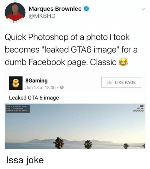"gta 6: Marques Brownlee  @MKBHD  Quick Photoshop of a photo took  becomes ""leaked GTA6 image"" for a  dumb Facebook page. Classic  8Gaming  LIKE PAGE  Jun 18 at 18:00  Leaked GTA 6 image Issa joke"