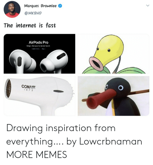 Airpods: Marques Brownlee  @MKBHD  The internet is fast  AirPods Pro  Magic like you've never heard.  Leam more  Buy  CONAIR  187 5 Drawing inspiration from everything…. by Lowcrbnaman MORE MEMES