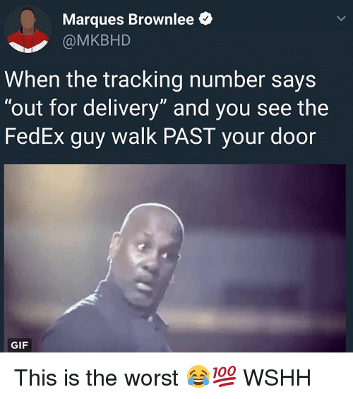 """Gif, Memes, and The Worst: Marques Brownlee  @MKBHD  When the tracking number says  """"out for delivery"""" and you see the  FedEx guy walk PAST your door  GIF This is the worst 😂💯 WSHH"""