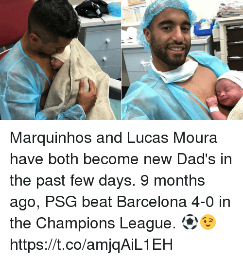 Barcelona, Soccer, and Champions League: Marquinhos and Lucas Moura have both become new Dad's in the past few days.  9 months ago, PSG beat Barcelona 4-0 in the Champions League. ⚽️😉 https://t.co/amjqAiL1EH