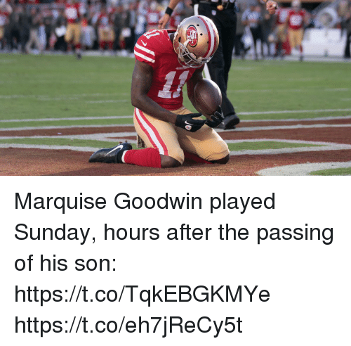 Memes, Sunday, and Marquise: Marquise Goodwin played Sunday, hours after the passing of his son: https://t.co/TqkEBGKMYe https://t.co/eh7jReCy5t