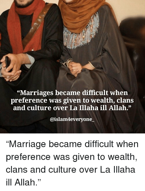"""Memes, 🤖, and Allah: """"Marriages became difficult when  preference was given to wealth, clans  and culture over La Illaha ill Allah.""""  39  @islam4everyone """"Marriage became difficult when preference was given to wealth, clans and culture over La Illaha ill Allah."""""""