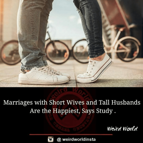 husbands: Marriages with Short Wives and Tall Husbands  Are the Happiest, Says Study.  Weird World  @ weirdworldinsta