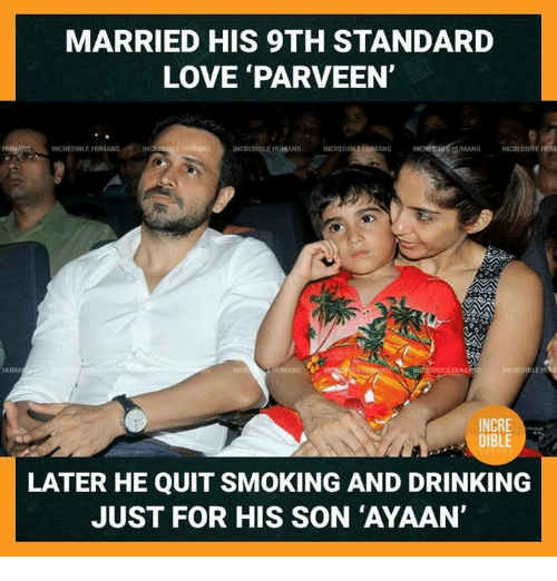 Drinking, Love, and Memes: MARRIED HIS 9TH STANDARD  LOVE PARVEEN  HUMANS INCREDIBLE HUMANS IN  INCREDELEHUMANS  HUMANS INCREDIEHEHOM  ANS  INCRE  LATER HE QUIT SMOKING AND DRINKING  JUST FOR HIS SON 'AYAAN'