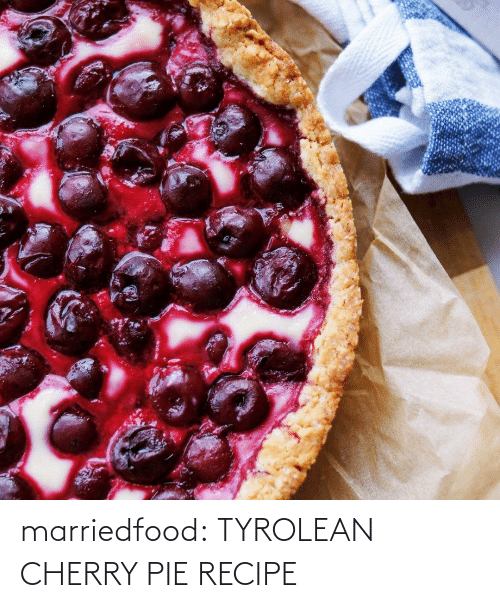 Recipe: marriedfood:   TYROLEAN CHERRY PIE RECIPE