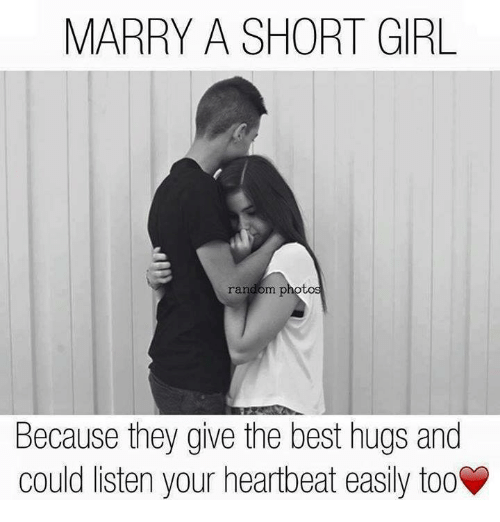 Best Hug: MARRY A SHORT GIRL  random photo  because they give the best hugs and  could listen your heartbeat easily tooV