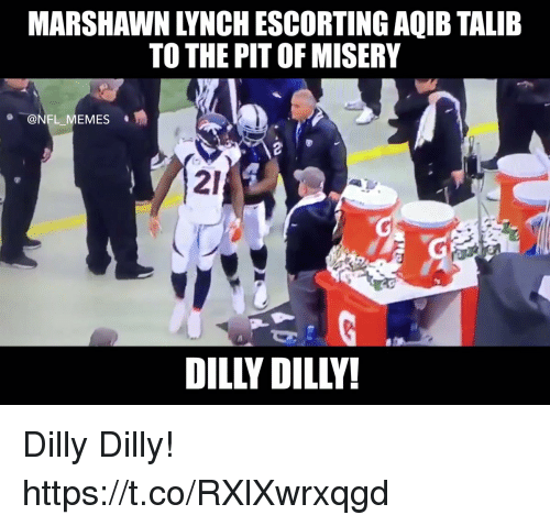 marshawn: MARSHAWN LYNCH ESCORTING AQIB TALIE  TO THE PIT OF MISERY  @NFL MEMES  21  DILLY DILLY Dilly Dilly! https://t.co/RXlXwrxqgd