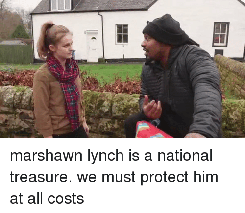 Funny, Marshawn Lynch, and National Treasure: marshawn lynch is a national treasure. we must protect him at all costs