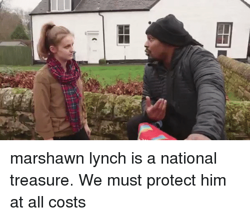 Marshawn Lynch, Hood, and National Treasure: marshawn lynch is a national treasure. We must protect him at all costs