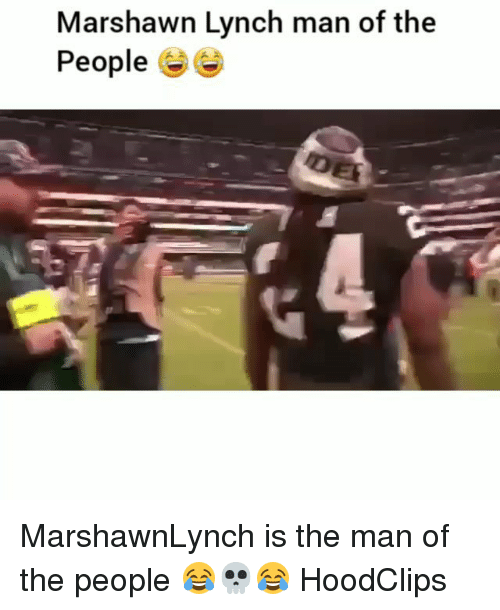 Marshawn Lynch: Marshawn Lynch man of the  People e MarshawnLynch is the man of the people 😂💀😂 HoodClips