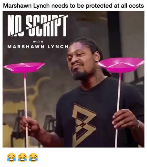 Marshawn Lynch: Marshawn Lynch needs to be protected at all costs  WITH  MARSHAWN LYNCH 😂😂😂