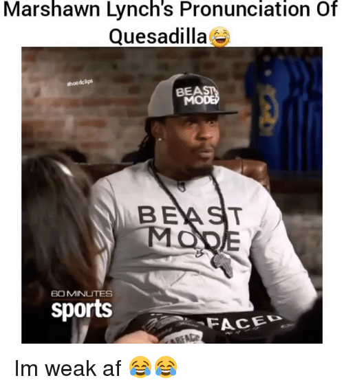 Af, Funny, and Sports: Marshawn Lynch's Pronunciation of  Quesadilla  thoodclips  MO  BE  60 MINUTES  Sports  FACE Im weak af 😂😂