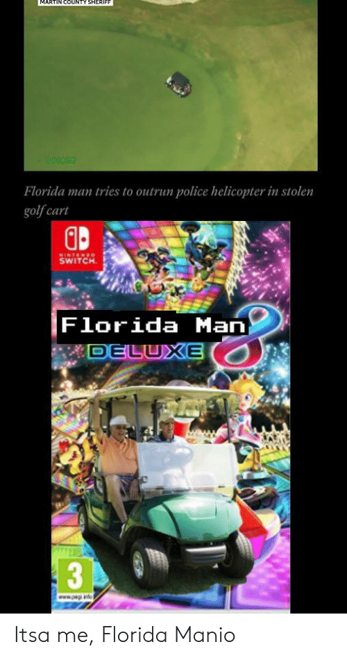 golf cart: MARTIN COUNTY SHERIFF  DISARC  Florida man tries to outrun police helicopter in stolen  golf cart  MINTENDO  SWITCH  Florida Man  DELUXE  3  www.a Itsa me, Florida Manio
