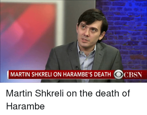 Martin, Martin Shkreli, and Death: MARTIN SHKRELI ON HARAMBE'S DEATH CO CBSN Martin Shkreli on the death of Harambe