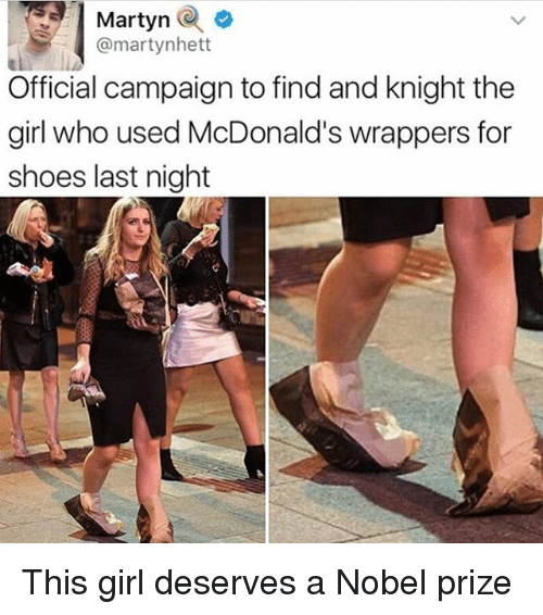 McDonalds, Nobel Prize, and Shoes: Martyn  martynhett  Official campaign to find and knight the  girl who used McDonald's wrappers for  shoes last night This girl deserves a Nobel prize