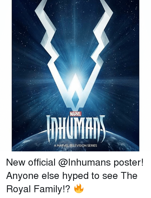 Family, Memes, and Royal Family: MARVEL  AMARVELTELEVISION SERIES New official @Inhumans poster! Anyone else hyped to see The Royal Family!? 🔥