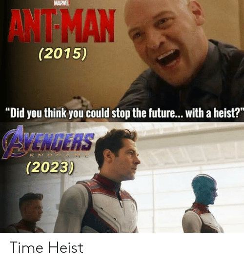 """heist: MARVEL  AWT MAN  (2015)  """"Did you think you could stop the future...with a heist?  AYENGERS  (2023)  ENDS Time Heist"""