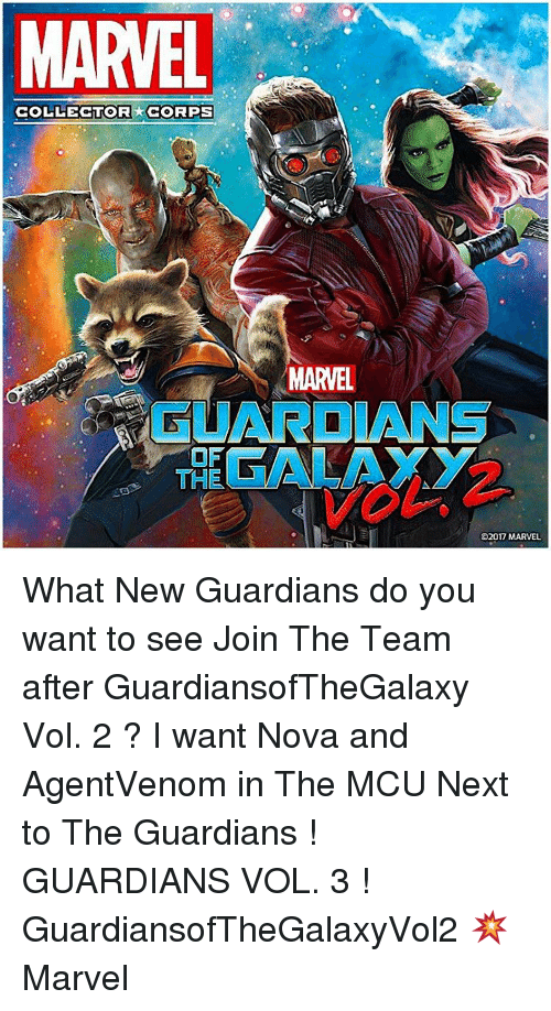 Memes, Marvel, and Nova: MARVEL  COLLECTOR CORPS  OF  THE  MARVEL  02017 MARVEL What New Guardians do you want to see Join The Team after GuardiansofTheGalaxy Vol. 2 ? I want Nova and AgentVenom in The MCU Next to The Guardians ! GUARDIANS VOL. 3 ! GuardiansofTheGalaxyVol2 💥 Marvel