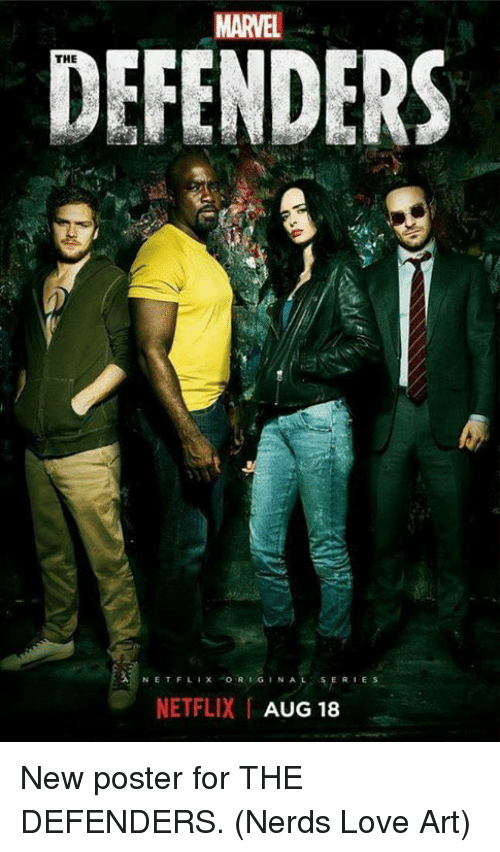 Love, Memes, and Netflix: MARVEL  DEFENDERS  THE  N E T Flix 'ORIGINAL, SERIES  NETFLIX AUG 18 New poster for THE DEFENDERS.  (Nerds Love Art)