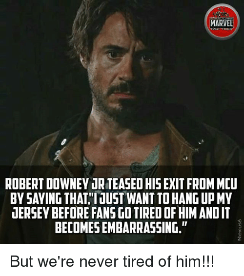 """Memes, Robert Downey Jr., and Marvel: MARVEL  FACT FICE  ROBERT DOWNEY UR TEASED HIS EXIT FROM MCU  BY SAYING THATIUST WANT TO HANG UP M  UERSEY BEFORE FANSGO TIRED OF HIM ANDIT  BECOMES EMBARRASSING.""""  2. But we're never tired of him!!!"""