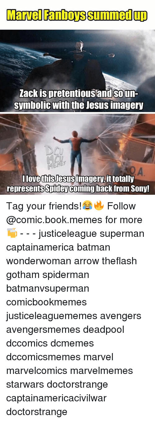 Batman, Pretentious, and Sony: Marvel Fanbows summed up  Zack is pretentious and so un-  Symbolic With the Jesus Imagery  I love thisJesusimagery, it totally  represents spideyComing back from Sony! Tag your friends!😂🔥 Follow @comic.book.memes for more🍻 - - - justiceleague superman captainamerica batman wonderwoman arrow theflash gotham spiderman batmanvsuperman comicbookmemes justiceleaguememes avengers avengersmemes deadpool dccomics dcmemes dccomicsmemes marvel marvelcomics marvelmemes starwars doctorstrange captainamericacivilwar doctorstrange