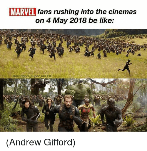 Be Like, Memes, and Marvel: MARVEL fans rushing into the cinemas  on 4 May 2018 be like: (Andrew Gifford)