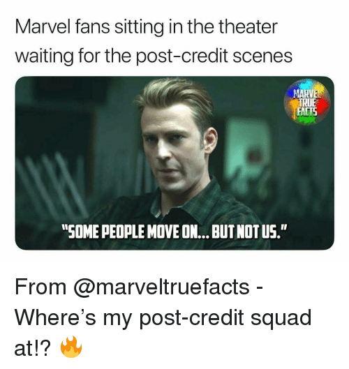 """true facts: Marvel fans sitting in the theater  waiting for the post-credit scenes  TRUE  FACTS  """"SOME PEOPLE MOVE ON... BUT NOT US. From @marveltruefacts - Where's my post-credit squad at!? 🔥"""