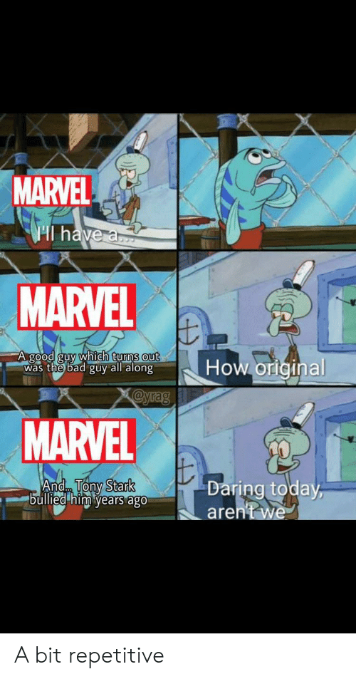 bad guy: MARVEL  Hl have a  MARVEL  A good guy which turns out  was the bad guy all along  How original  yrag  MARVEL  And Tony Stark  bullied him years ago  Daring today,  aren't we A bit repetitive