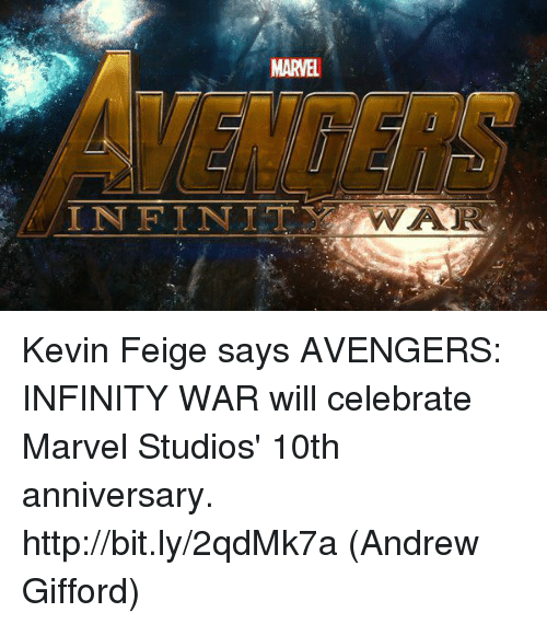 Memes, Avengers, and Http: MARVEL  INFINIT  WA Kevin Feige says AVENGERS: INFINITY WAR will celebrate Marvel Studios' 10th anniversary. http://bit.ly/2qdMk7a  (Andrew Gifford)