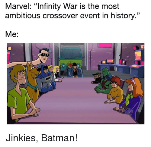 """jinkies: Marvel: """"Infinity War is the most  ambitious crossover event in history.""""  Me: <p>Jinkies, Batman!</p>"""