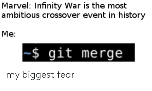 War Is: Marvel: Infinity War is the most  ambitious crossover event in history  Me:  $ git merge my biggest fear