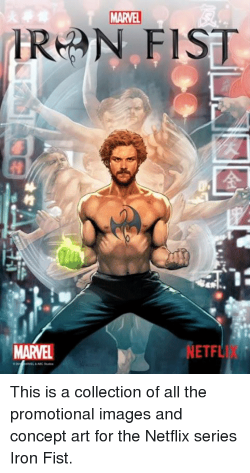 🤖: MARVEL  IRAN FIS  NETFL This is a collection of all the promotional images and concept art for the Netflix series Iron Fist.