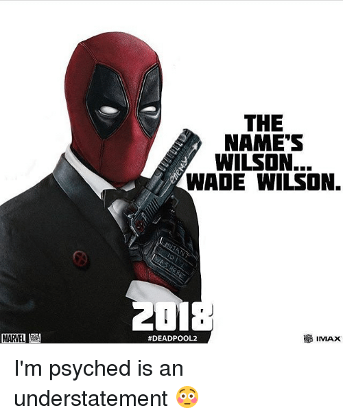 irie: MARVEL IRI  THE  NAMES  WILSON...  WADE WILSON.  IMAX  I'm psyched is an understatement 😳