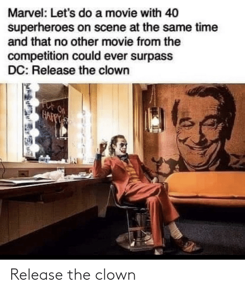 competition: Marvel: Let's do a movie with 40  superheroes on scene at the same time  and that no other movie from the  competition could ever surpass  DC: Release the clown  for on  HAFPT Release the clown