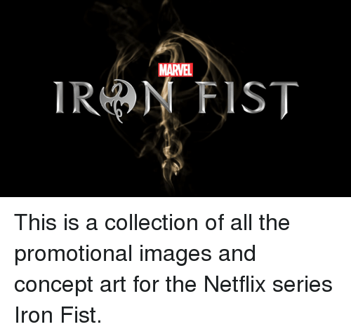 Ronnings: MARVEL  RON FIST This is a collection of all the promotional images and concept art for the Netflix series Iron Fist.