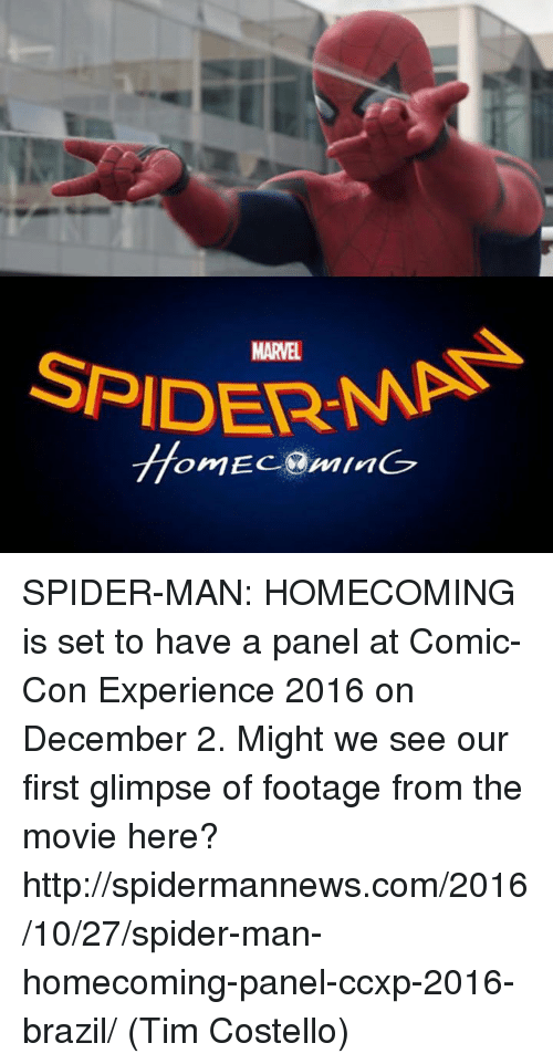 December 2: MARVEL  SPIDERMA  omEC:@MIn6 SPIDER-MAN: HOMECOMING is set to have a panel at Comic-Con Experience 2016 on December 2. Might we see our first glimpse of footage from the movie here?  http://spidermannews.com/2016/10/27/spider-man-homecoming-panel-ccxp-2016-brazil/  (Tim Costello)