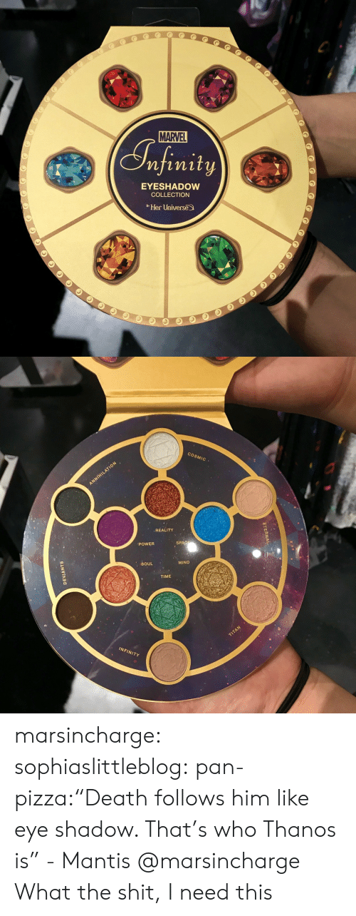 """What The Shit: MARVEL  ST finity  EYESHADOW  COLLECTION  Her Universe   COSMIC  ,REALITY  SPAC  POWER  MIND  SOUL  TIME  INFINITY marsincharge:  sophiaslittleblog:  pan-pizza:""""Death follows him like eye shadow. That's who Thanos is"""" - Mantis  @marsincharge   What the shit, I need this"""