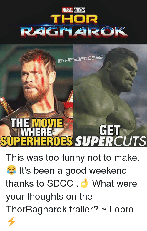 ragnar: MARVEL STUDICS  THOR  RAGNAR  IG: HEROACCESS  THE MOVIE  WHERE  GET  SUPERHEROES SUPERCUTS This was too funny not to make.😂 It's been a good weekend thanks to SDCC .👌 What were your thoughts on the ThorRagnarok trailer? ~ Lopro⚡️