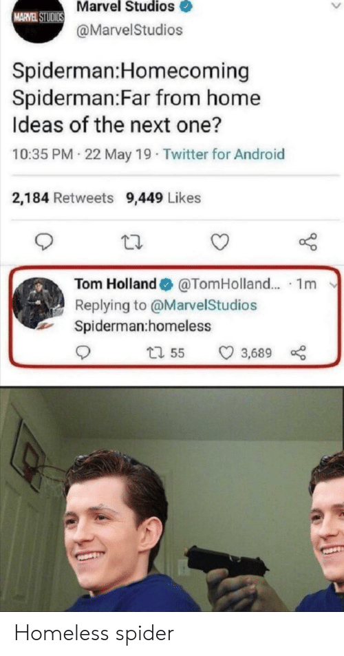marvel studios: Marvel Studios  MARVEL STUDIOS  @MarvelStudios  Spiderman:Homecoming  Spiderman:Far from home  Ideas of the next one?  10:35 PM 22 May 19 Twitter for Android  2,184 Retweets 9,449 Likes  Tom Holland  @TomHolland.. 1m  Replying to @MarvelStudios  Spiderman:homeless  t1 55  3,689 Homeless spider