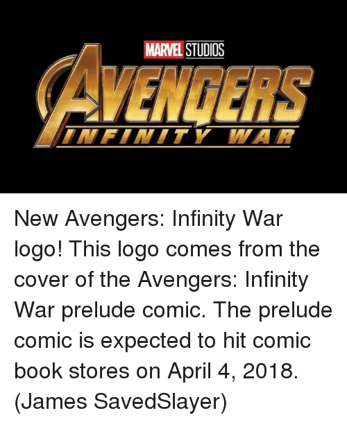 Memes, Avengers, and Book: MARVEL STUDIOS New Avengers: Infinity War logo!   This logo comes from the cover of the Avengers: Infinity War prelude comic. The prelude comic is expected to hit comic book stores on April 4, 2018.  (James SavedSlayer)