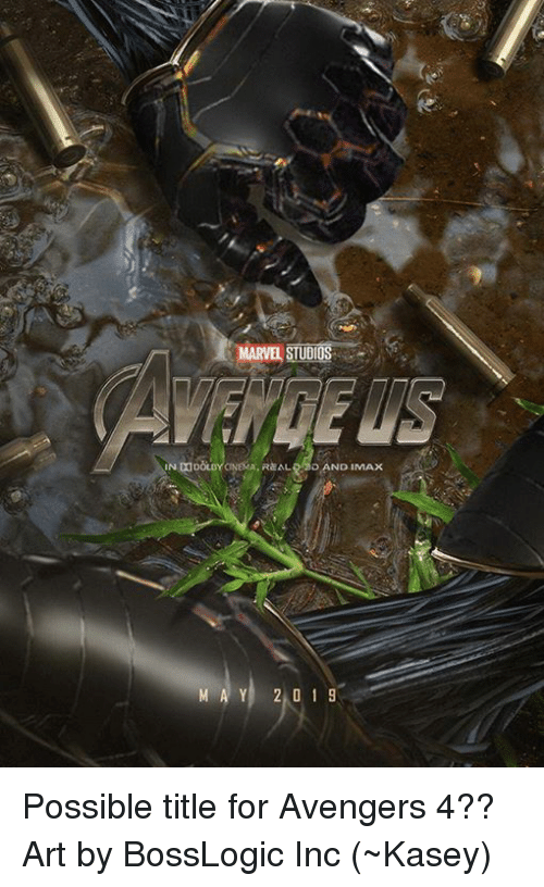 Imax, Memes, and Avengers: MARVEL STUDIOS  ,REALD AND IMAx  MA Y 2 0 1 9 Possible title for Avengers 4?? Art by BossLogic Inc  (~Kasey)