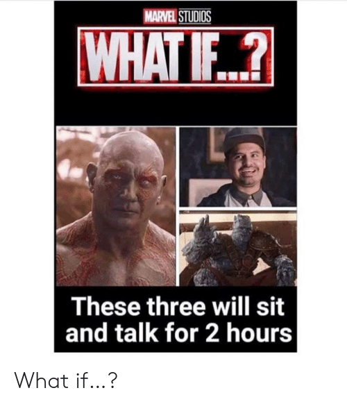 marvel studios: MARVEL STUDIOS  WHAT IF..?  These three will sit  and talk for 2 hours What if…?