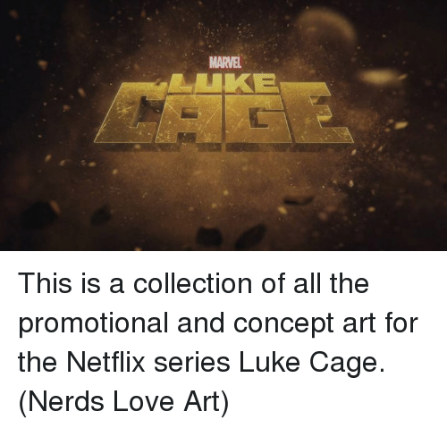 Love, Memes, and Netflix: MARVEL  UKE This is a collection of all the promotional and concept art for the Netflix series Luke Cage.  (Nerds Love Art)