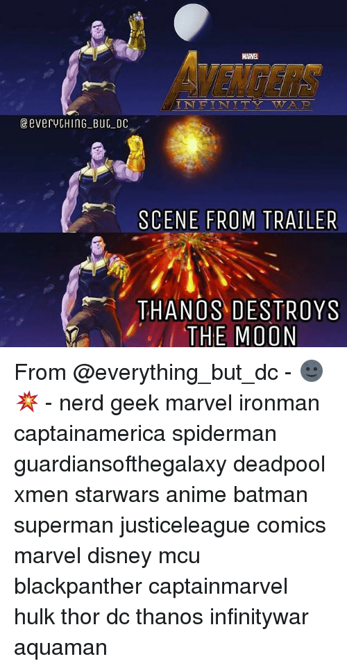 Anime, Batman, and Disney: MARVEL  VENGERS  @ everytHING BUE DC  SCENE FROM TRAILER  THANOS DESTROYS  THE MOON From @everything_but_dc - 🌚💥 - nerd geek marvel ironman captainamerica spiderman guardiansofthegalaxy deadpool xmen starwars anime batman superman justiceleague comics marvel disney mcu blackpanther captainmarvel hulk thor dc thanos infinitywar aquaman