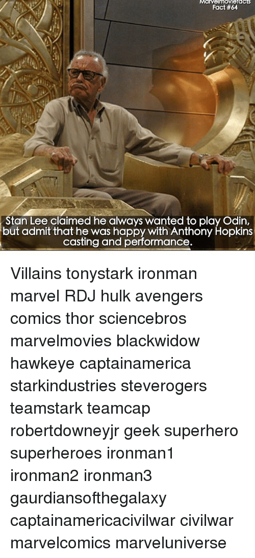 Anthony Hopkins: MarvelmoMenacts  Fact #64  Stan Lee claimed he always wanted to play Odin,  but admit that he was happy with Anthony Hopkins  casting and performance. Villains tonystark ironman marvel RDJ hulk avengers comics thor sciencebros marvelmovies blackwidow hawkeye captainamerica starkindustries steverogers teamstark teamcap robertdowneyjr geek superhero superheroes ironman1 ironman2 ironman3 gaurdiansofthegalaxy captainamericacivilwar civilwar marvelcomics marveluniverse