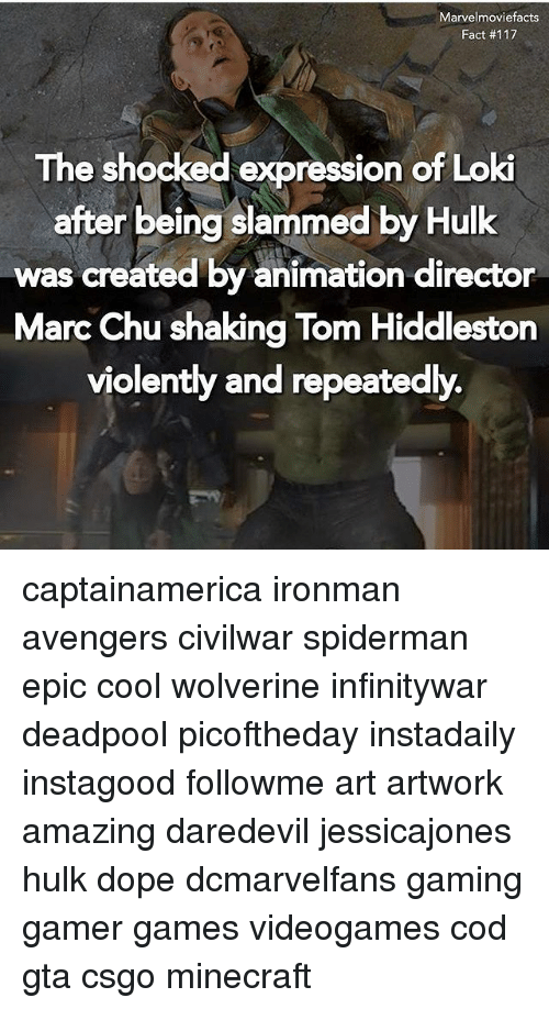 The Shocked: Marvelmoviefacts  Fact #117  The shocked expression  of Lok  after being slammed by Hulk  was  created by animation director  Marc Chu shaking Tom Hiddleston  violently and repeatedly. captainamerica ironman avengers civilwar spiderman epic cool wolverine infinitywar deadpool picoftheday instadaily instagood followme art artwork amazing daredevil jessicajones hulk dope dcmarvelfans gaming gamer games videogames cod gta csgo minecraft